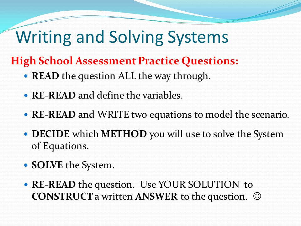 Writing and Solving Systems High School Assessment Practice Questions: READ the question ALL the way through.