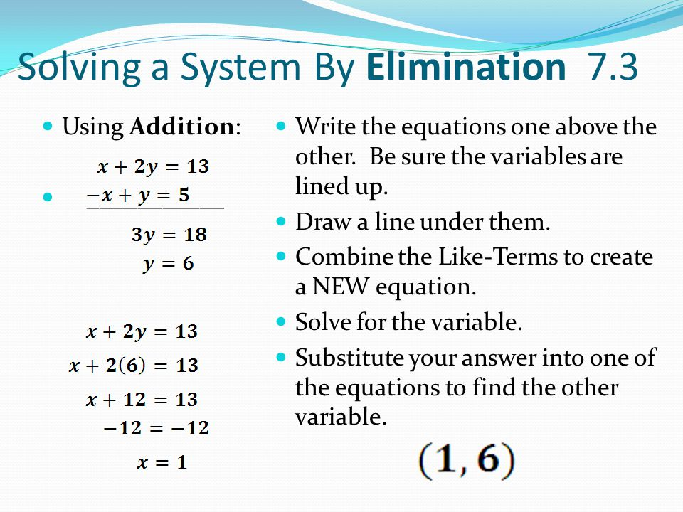 Solving a System By Elimination 7.3 Using Addition: ___________ Write the equations one above the other.