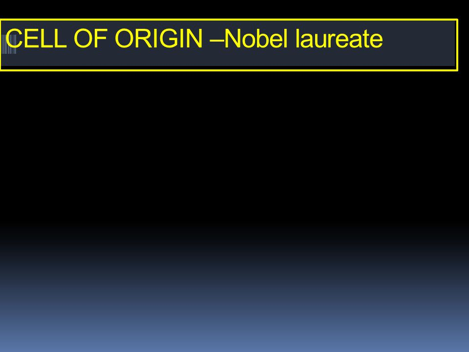 CELL OF ORIGIN –Nobel laureate