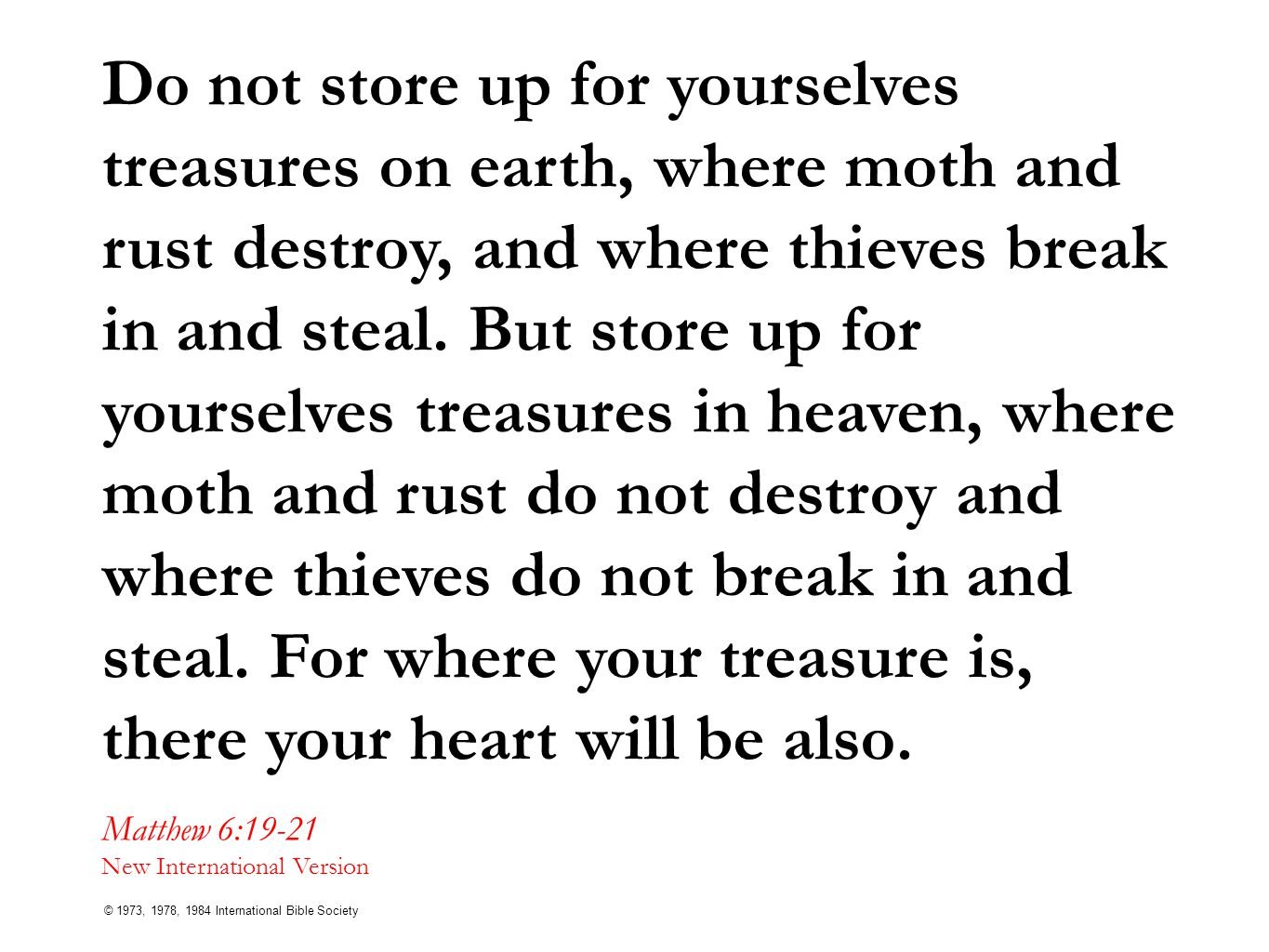 Do not store up for yourselves treasures on earth, where moth and rust destroy, and where thieves break in and steal.