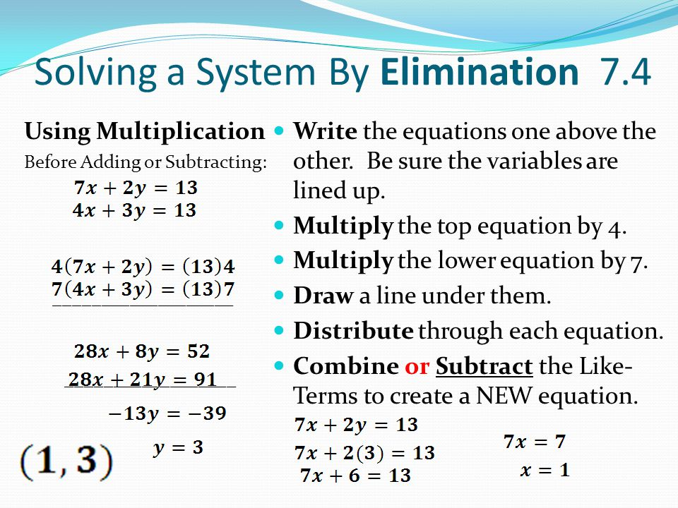 Solving a System By Elimination 7.4 Using Multiplication Before Adding or Subtracting: ___________________ __________________ Write the equations one