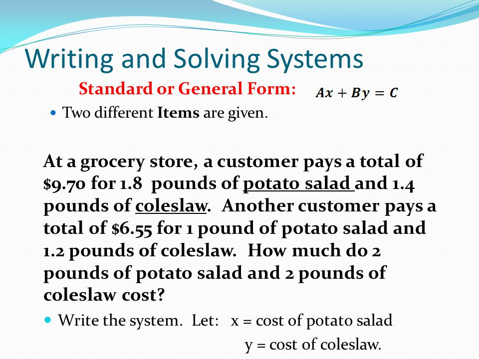 Writing and Solving Systems Standard or General Form: Two different Items are given. At a grocery store, a customer pays a total of $9.70 for 1.8 poun