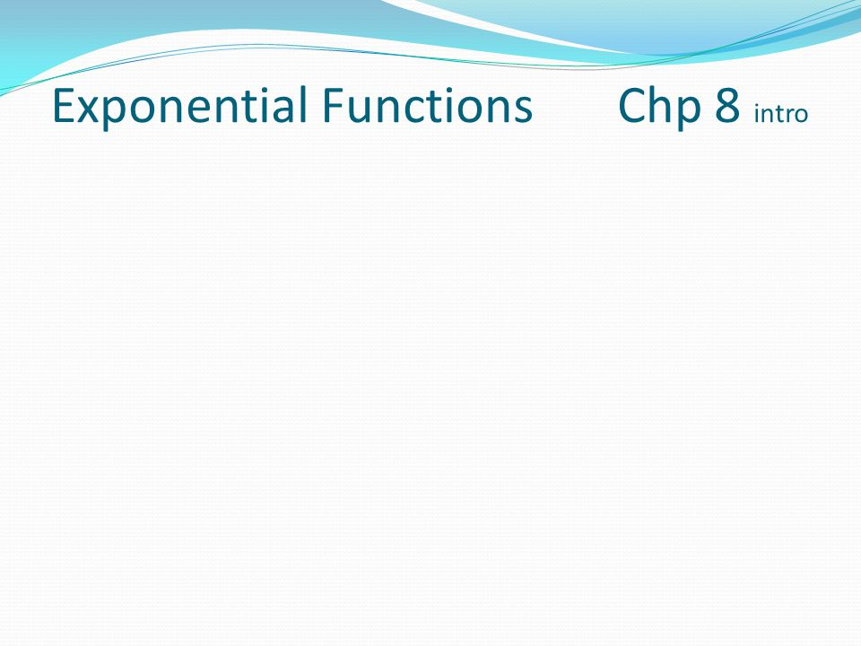Exponential Functions Chp 8 intro