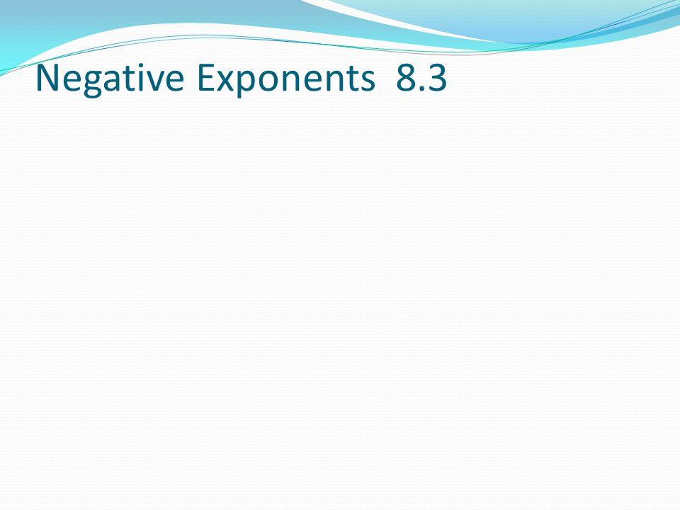 Negative Exponents 8.3