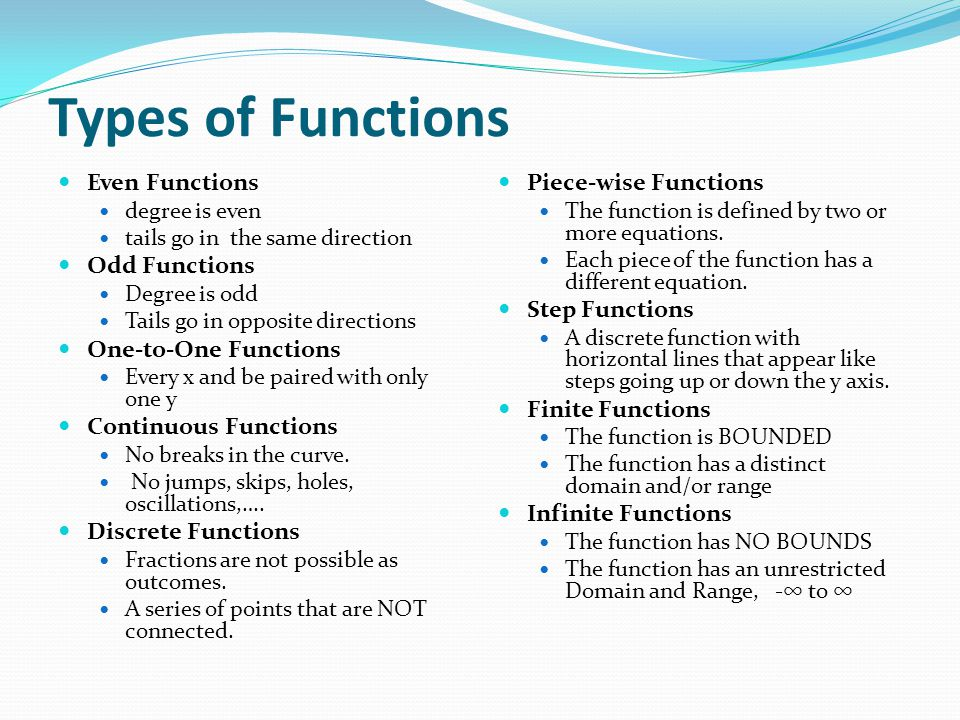 Types of Functions Even Functions degree is even tails go in the same direction Odd Functions Degree is odd Tails go in opposite directions One-to-One
