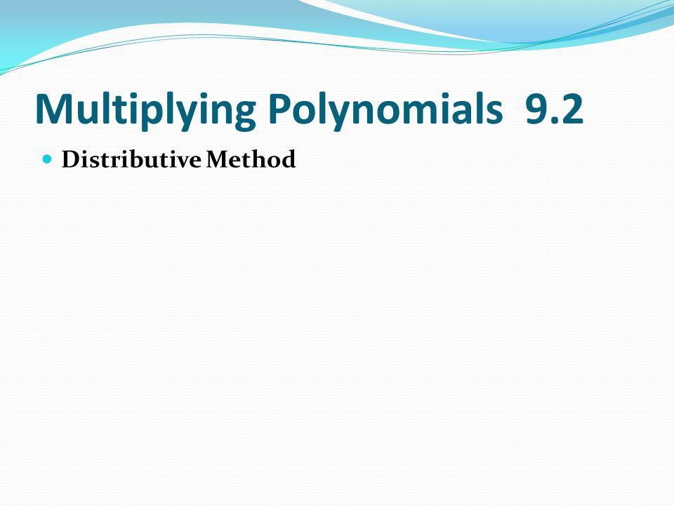 Multiplying Polynomials 9.2 Distributive Method
