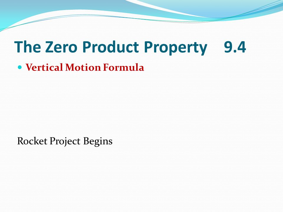 The Zero Product Property 9.4 Vertical Motion Formula Rocket Project Begins