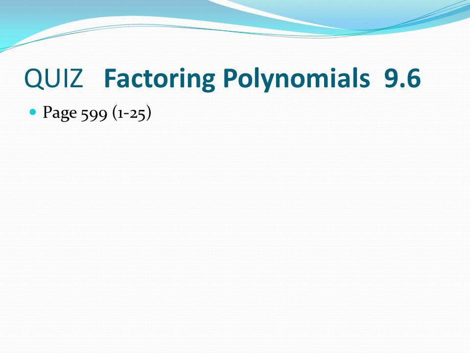 QUIZ Factoring Polynomials 9.6 Page 599 (1-25)