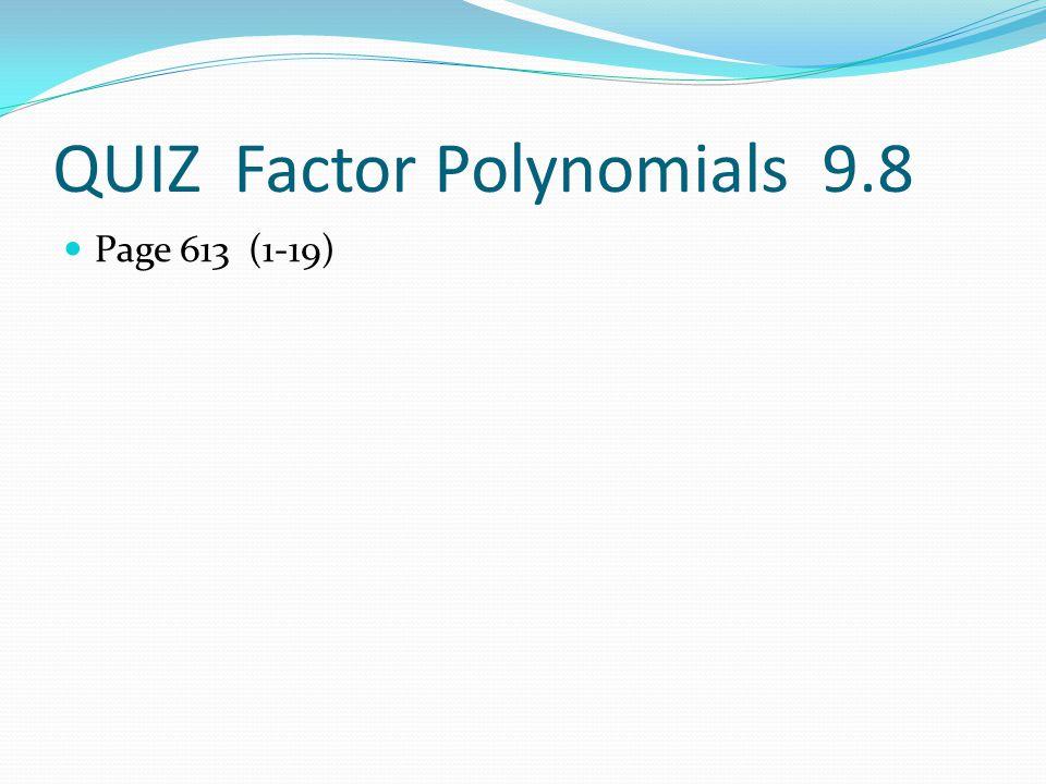 QUIZ Factor Polynomials 9.8 Page 613 (1-19)