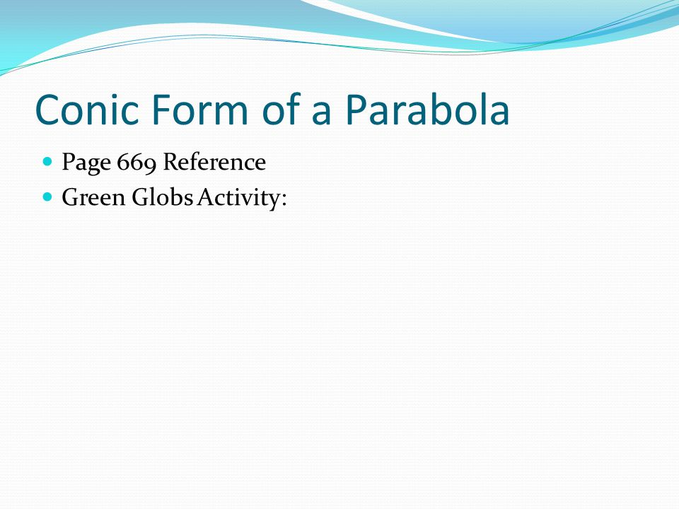 Conic Form of a Parabola Page 669 Reference Green Globs Activity: