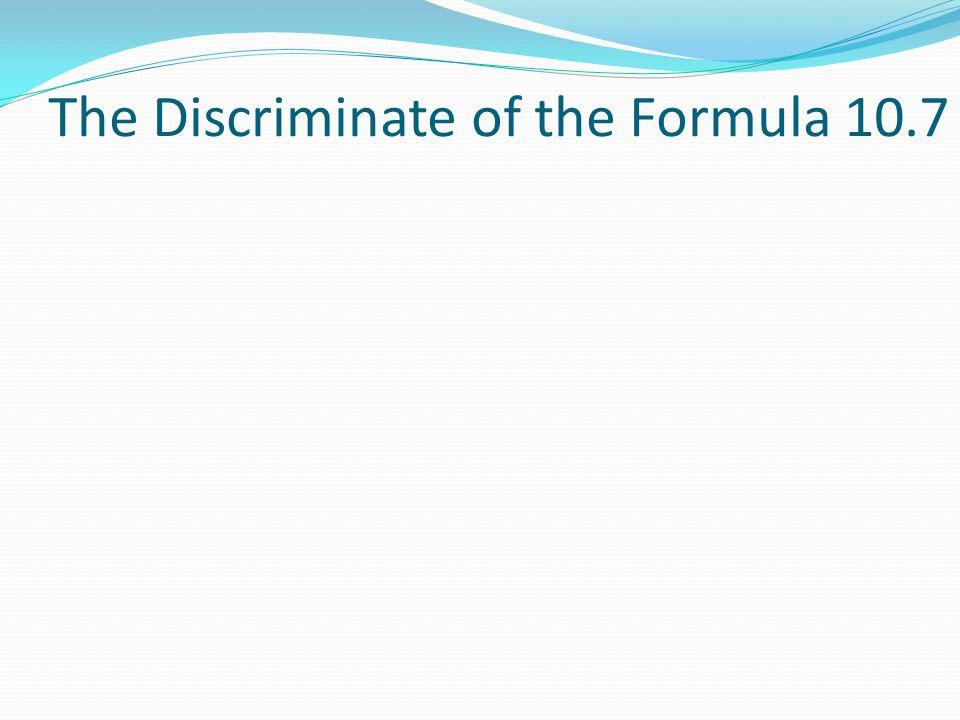The Discriminate of the Formula 10.7