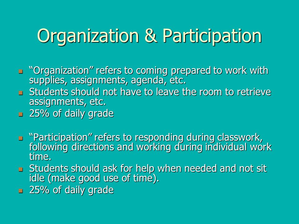 Organization & Participation Organization refers to coming prepared to work with supplies, assignments, agenda, etc.