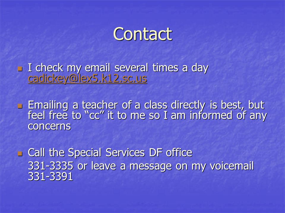 Contact I check my email several times a day cadickey@lex5.k12.sc.us I check my email several times a day cadickey@lex5.k12.sc.us cadickey@lex5.k12.sc