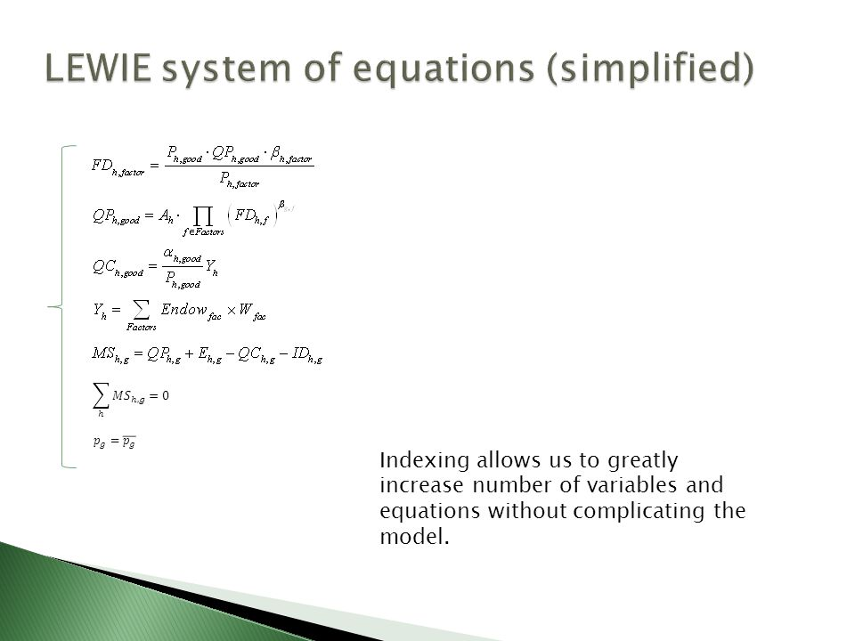 Indexing allows us to greatly increase number of variables and equations without complicating the model.