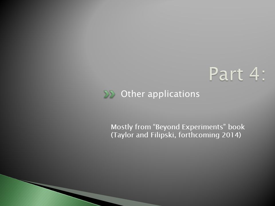 Other applications Mostly from Beyond Experiments book (Taylor and Filipski, forthcoming 2014)