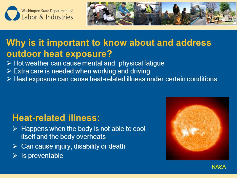 Heat-related illness:  Happens when the body is not able to cool itself and the body overheats  Can cause injury, disability or death  Is preventab
