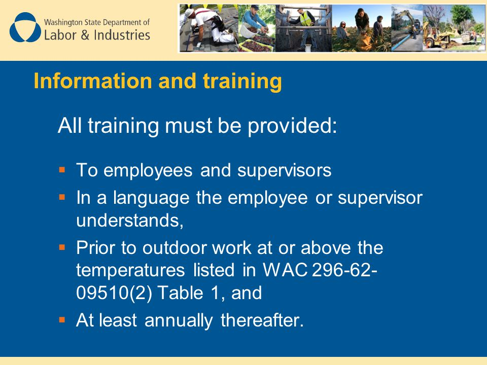All training must be provided:  To employees and supervisors  In a language the employee or supervisor understands,  Prior to outdoor work at or ab