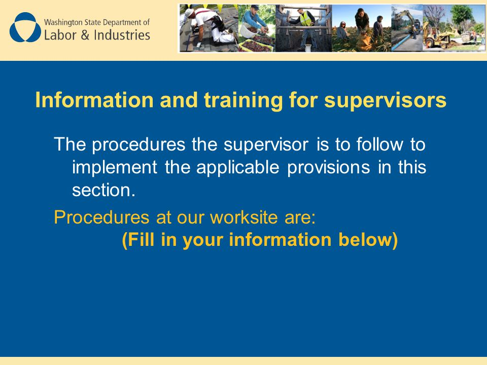 Information and training for supervisors The procedures the supervisor is to follow to implement the applicable provisions in this section. Procedures