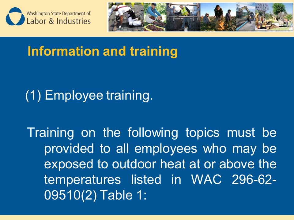 (1)Employee training. Training on the following topics must be provided to all employees who may be exposed to outdoor heat at or above the temperatur
