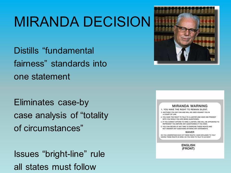 "MIRANDA DECISION Distills ""fundamental fairness"" standards into one statement Eliminates case-by case analysis of ""totality of circumstances"" Issues """