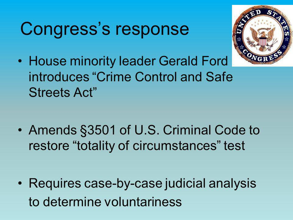 "Congress's response House minority leader Gerald Ford introduces ""Crime Control and Safe Streets Act"" Amends §3501 of U.S. Criminal Code to restore ""t"