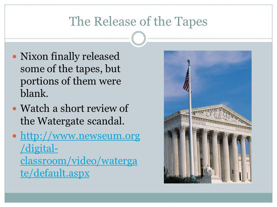 The Release of the Tapes Nixon finally released some of the tapes, but portions of them were blank. Watch a short review of the Watergate scandal. htt