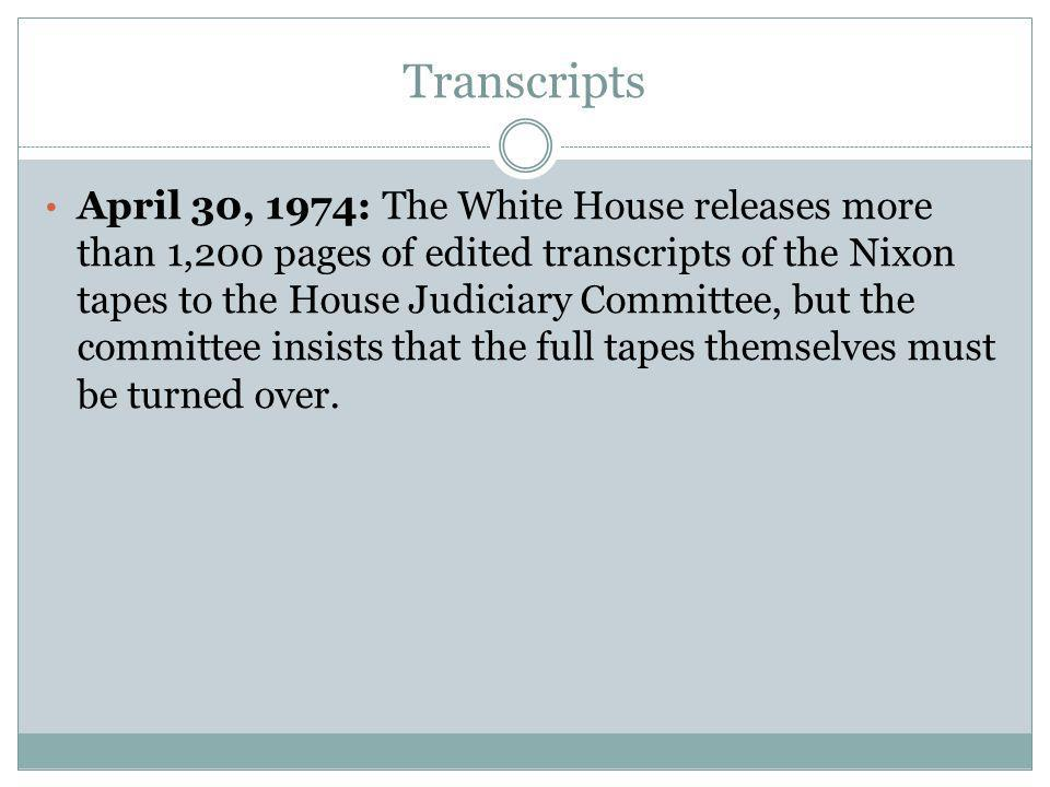 Transcripts April 30, 1974: The White House releases more than 1,200 pages of edited transcripts of the Nixon tapes to the House Judiciary Committee,
