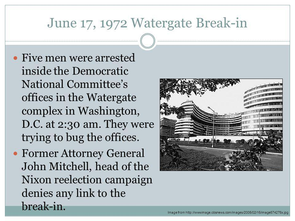 June 17, 1972 Watergate Break-in Five men were arrested inside the Democratic National Committee's offices in the Watergate complex in Washington, D.C