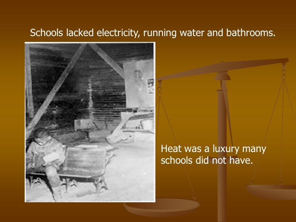 Schools lacked electricity, running water and bathrooms. Heat was a luxury many schools did not have.