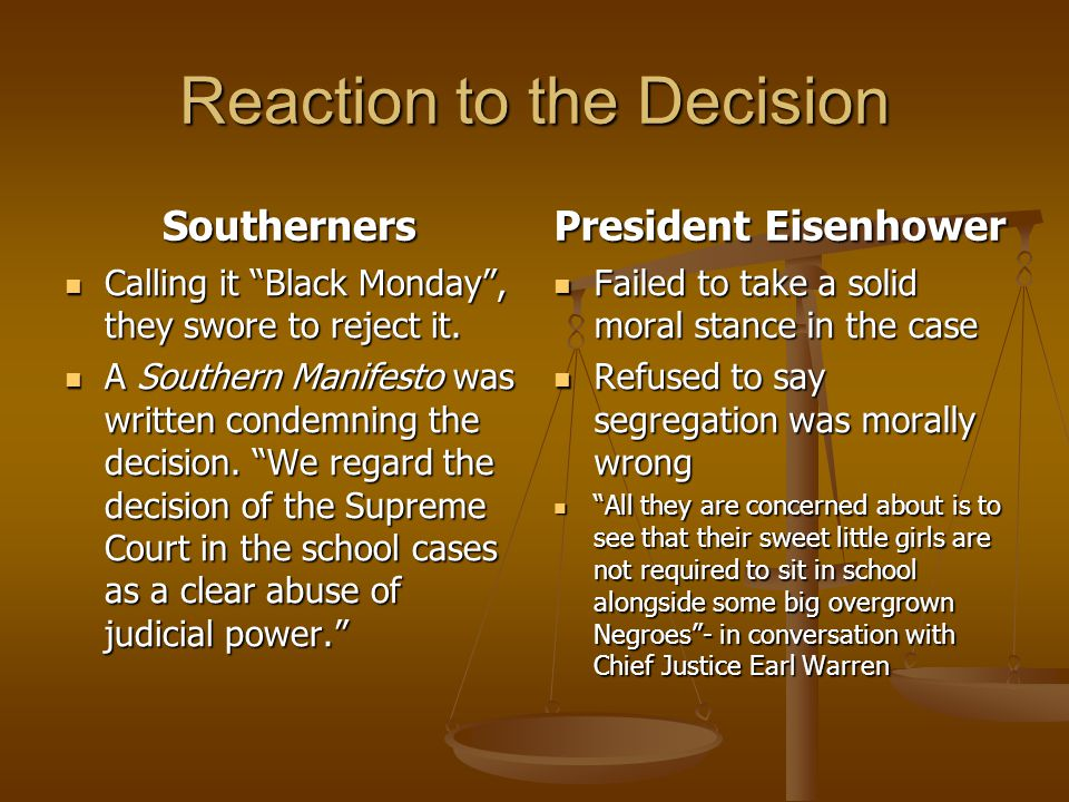"Reaction to the Decision Southerners Calling it ""Black Monday"", they swore to reject it. A Southern Manifesto was written condemning the decision. ""We"