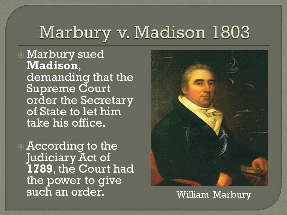  Marbury sued Madison, demanding that the Supreme Court order the Secretary of State to let him take his office.