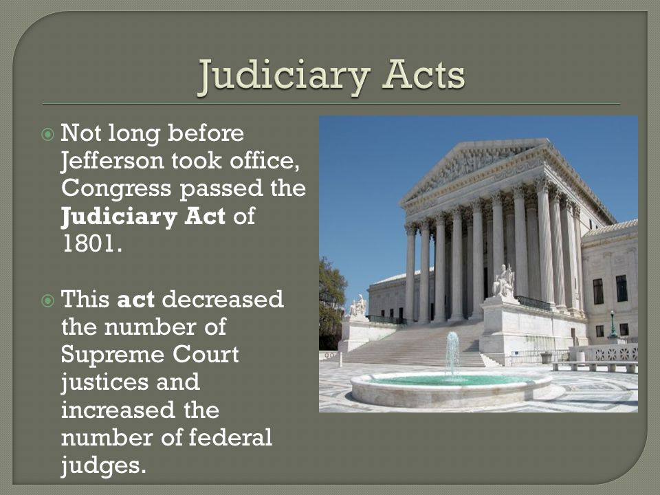  Not long before Jefferson took office, Congress passed the Judiciary Act of 1801.