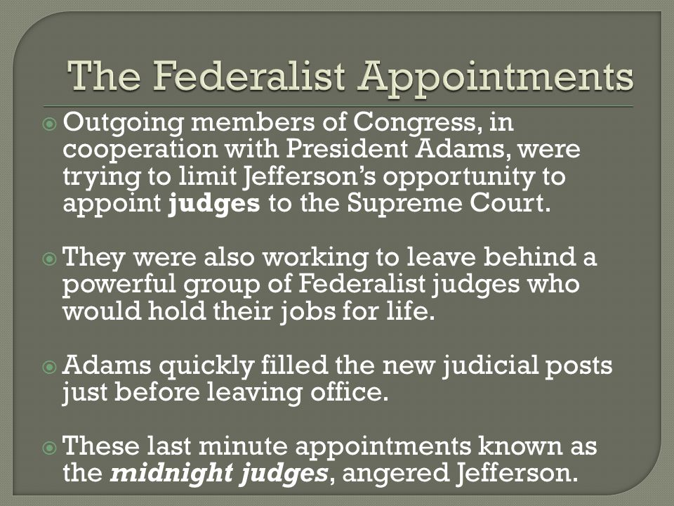  Outgoing members of Congress, in cooperation with President Adams, were trying to limit Jefferson's opportunity to appoint judges to the Supreme Court.