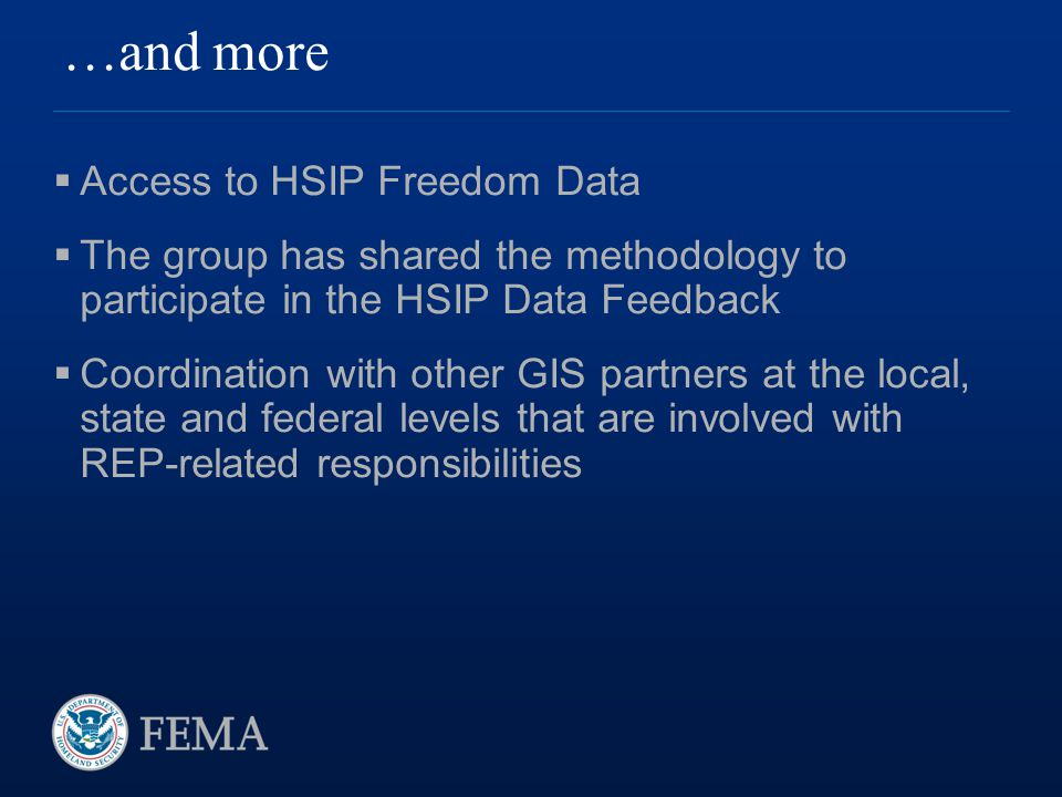 …and more  Access to HSIP Freedom Data  The group has shared the methodology to participate in the HSIP Data Feedback  Coordination with other GIS