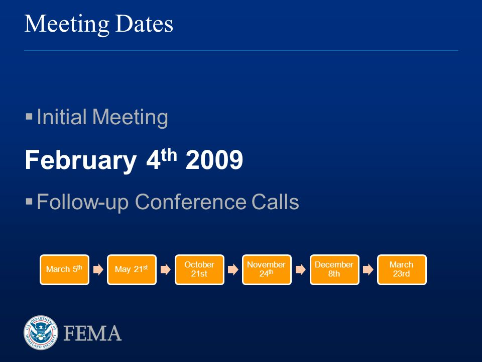 Meeting Dates  Initial Meeting February 4 th 2009  Follow-up Conference Calls March 5 th May 21 st October 21st November 24 th December 8th March 23rd