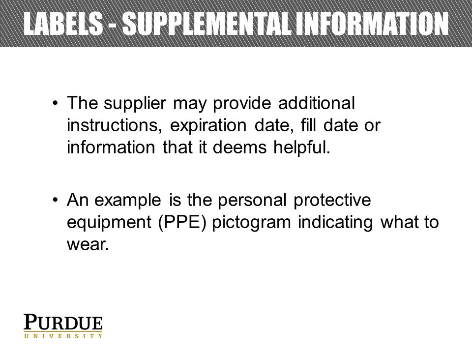 LABELS - SUPPLEMENTAL INFORMATION The supplier may provide additional instructions, expiration date, fill date or information that it deems helpful.