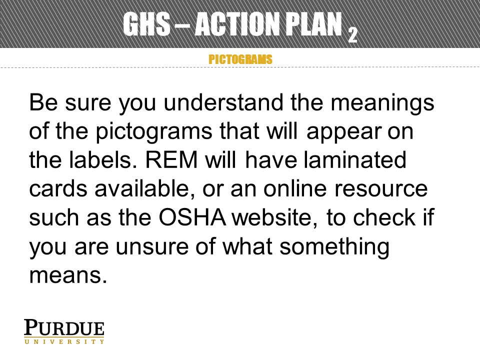 GHS – ACTION PLAN 2 PICTOGRAMS Be sure you understand the meanings of the pictograms that will appear on the labels.
