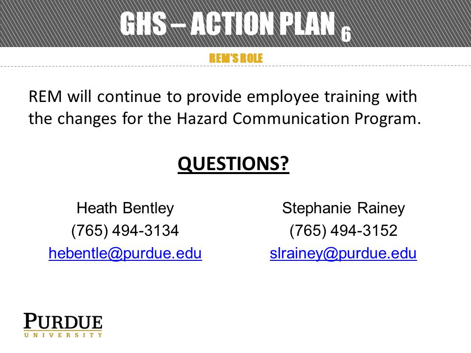 GHS – ACTION PLAN 6 REM will continue to provide employee training with the changes for the Hazard Communication Program.
