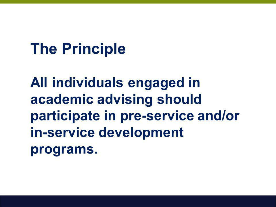 The Principle All individuals engaged in academic advising should participate in pre-service and/or in-service development programs.