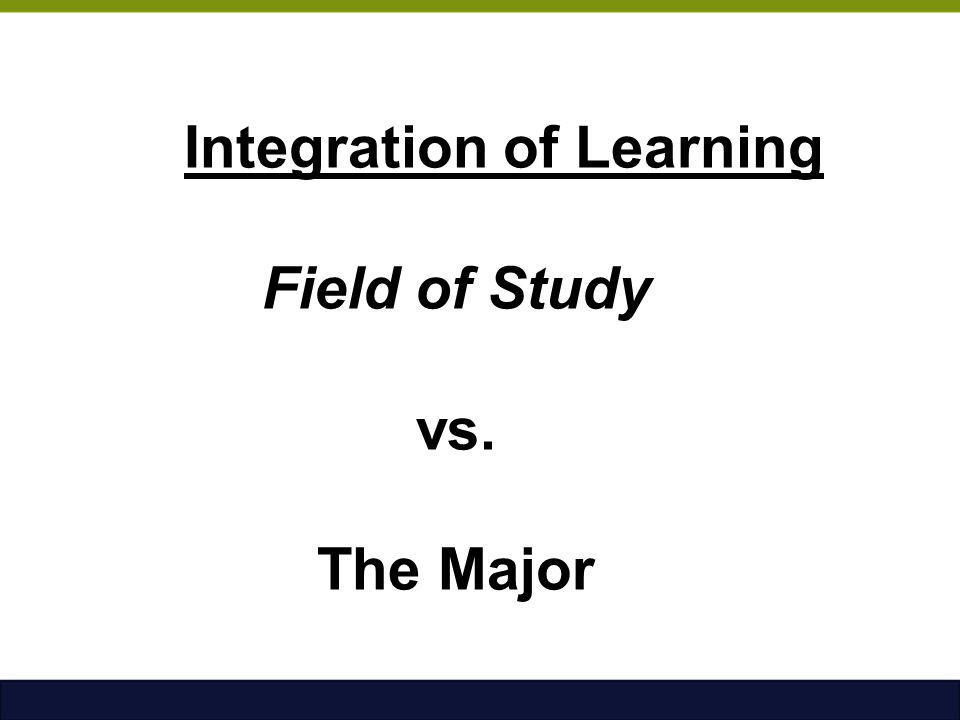 Integration of Learning Field of Study vs. The Major