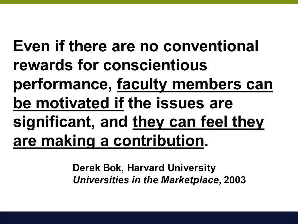 Even if there are no conventional rewards for conscientious performance, faculty members can be motivated if the issues are significant, and they can