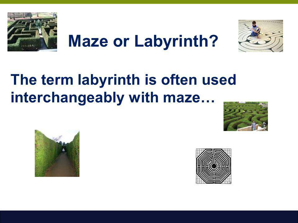 Maze or Labyrinth? The term labyrinth is often used interchangeably with maze…