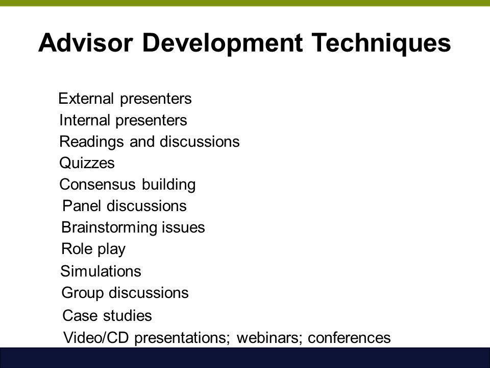 Advisor Development Techniques External presenters Internal presenters Readings and discussions Quizzes Consensus building Panel discussions Brainstor