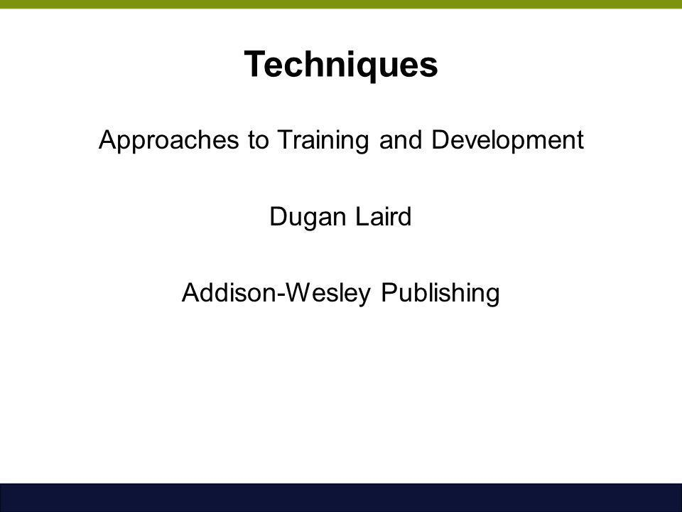 Techniques Approaches to Training and Development Dugan Laird Addison-Wesley Publishing