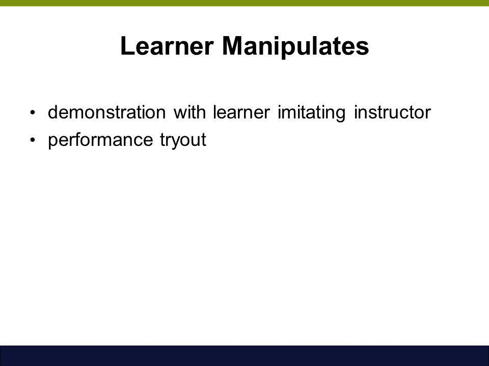 Learner Manipulates demonstration with learner imitating instructor performance tryout