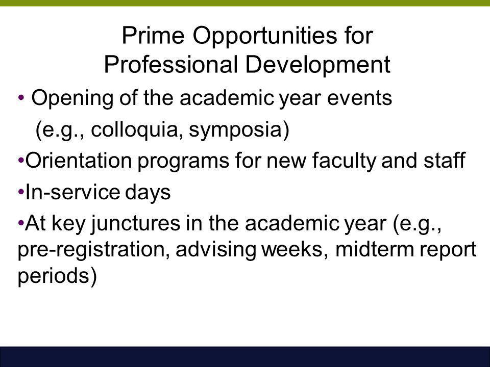 Prime Opportunities for Professional Development Opening of the academic year events (e.g., colloquia, symposia) Orientation programs for new faculty