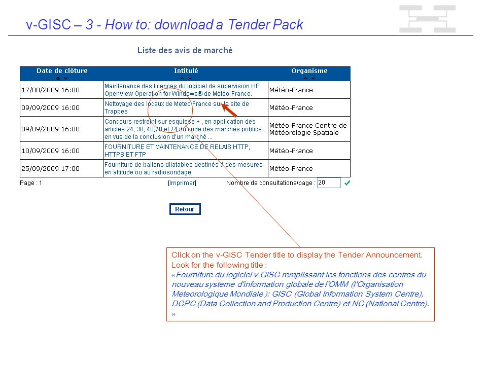 v-GISC – 3 - How to: download a Tender Pack Click on « Avis de march é» (Tenders Notice) to display current notices.