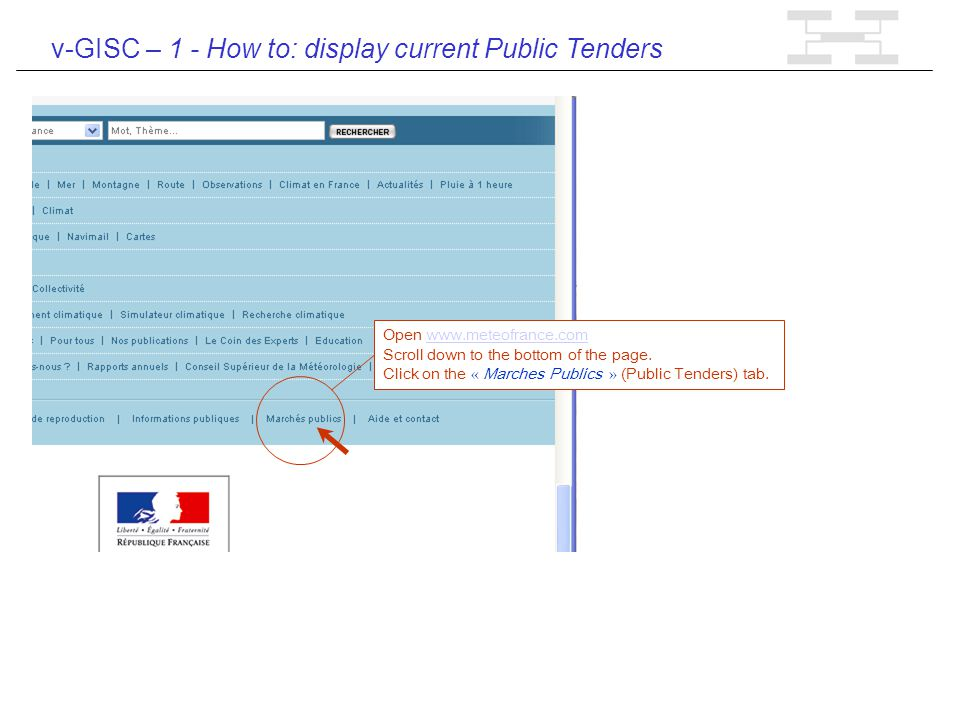v-GISC – 1 - How to: display current Public Tenders Open www.meteofrance.comwww.meteofrance.com Scroll down to the bottom of the page.