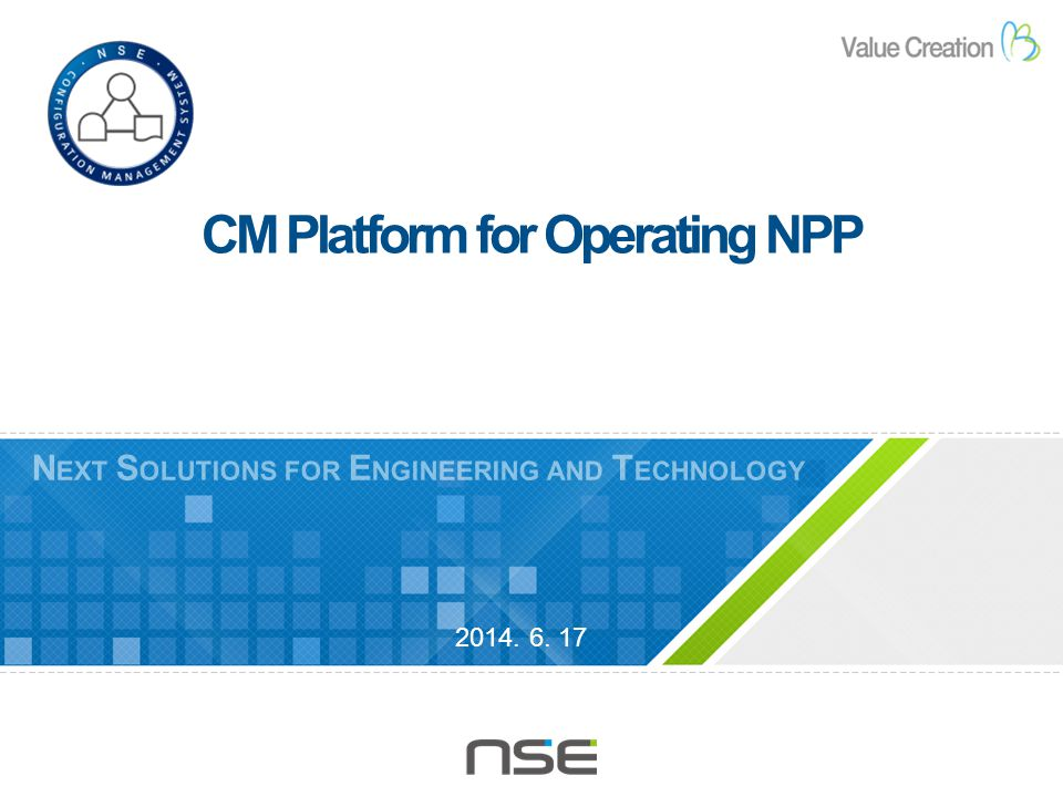 N EXT S OLUTIONS FOR E NGINEERING AND T ECHNOLOGY 2014. 6. 17 CM Platform for Operating NPP