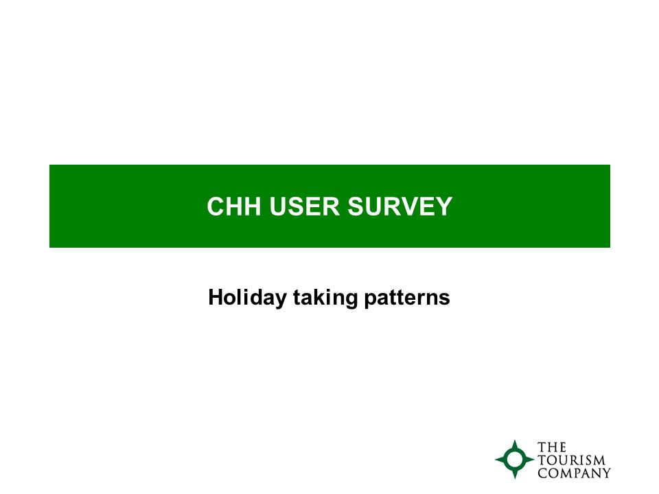CHH USER SURVEY Holiday taking patterns